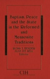 Ross T. Bender et Alan P. F. Sell - Baptism, Peace and the State in the Reformed and Mennonite Traditions.