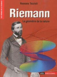 Rossana Tazzioli - Riemann - Le géomètre de la nature.