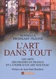 Rossella Froissart Pezone - L'art dans tout - Les arts décoratifs en France et l'utopie d'un Art nouveau.