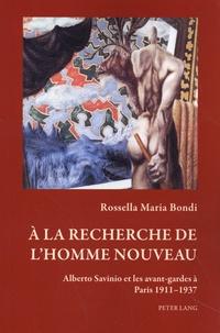 Rossella Maria Bondi - A la recherche de l'homme nouveau - Alberto Savinio et les avant-gardes à Paris 1911-1937.