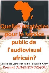 Google eBooks téléchargement gratuit pour kindle Quelles stratégies pour le service public de l'audiovisuel africain par Rostant MAGHEN NEGOU 9791035922566  (Litterature Francaise)