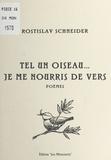 Rostislav Schneider - Tel un oiseau, je me nourris de vers - Poèmes.