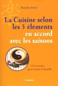 Roswitha Fehrer - La cuisine selon les 5 éléments en accord avec les saisons - 250 recettes pour toute la famille.
