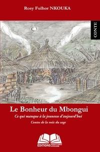 Rosy Fulhor Nkouka - Le bonheur du Mbongui - Ce qui manque à la jeunesse d'aujourd'hui - Contes de la voix du sage.