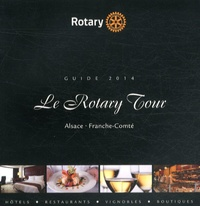Rotary - Le Rotary Tour Alsace Franche-Comté - Guide 2014.