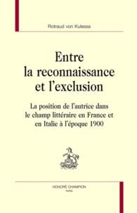 Rotraud von Kulessa - Entre la reconnaissance et l'exclusion - La position de l'autrice dans le champ littéraire en France.