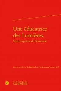 Rotraud von Kulessa et Catriona Seth - Une éducatrice des Lumières, Marie Leprince de Beaumont.