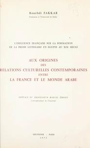 Rouchdi Fakkar et Marcel Emerit - L'influence française sur la formation de la presse littéraire en Égypte au XIXe siècle, aux origines des relations culturelles contemporaines entre la France et le monde arabe.