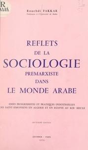 Rouchdi Fakkar - Reflets de la sociologie prémarxiste dans le monde arabe - Idées progressistes et pratiques industrielles des Saint-simoniens en Algérie et en Égypte au XIXe siècle.