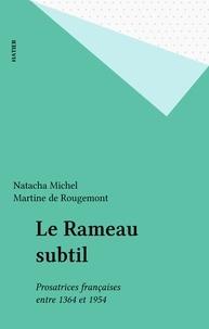 Rougement De - Le rameau subtil - Prosatrices françaises entre 1364 et 1954.