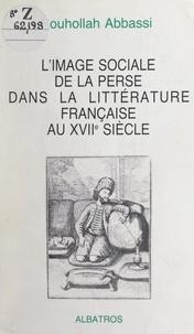 Rouhollah Abbassi - L'image sociale de la Perse dans la littérature française au XVIIe siècle.