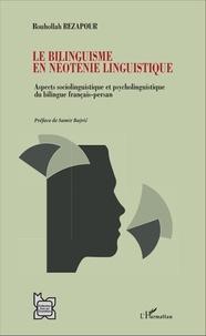 Rouhollah Rezapour - Le bilinguisme en néoténie linguistique - Aspects sociolinguistique et psycholinguistique du bilingue français-persan.