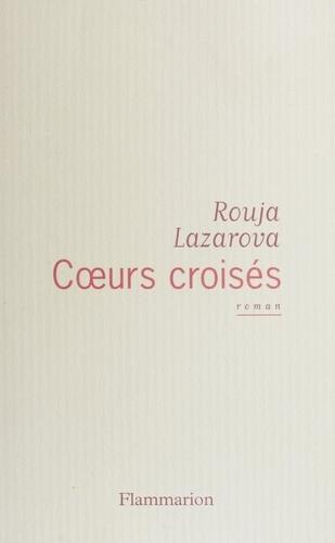 Rouja Lazarova - Cœurs croisés.