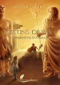 Roulot Agathe - Destins divins tome 1 - La prophétie d Apollon.