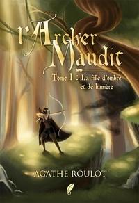 Roulot Agathe - L'archer maudit tome 1 - La fille d ombre et de lumière.