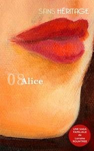 Rountree Lorraine - Sans Héritage volume 8 : Alice.