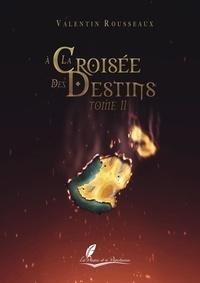 Rousseaux Valentin - À LA CROISÉE DES DESTINS 2 : À la croisée des destins tome 2.