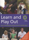 Routledge - Learn and Play Out - How to Develop Your Primary School's Outside Space. 1 Cédérom