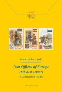 Roux muriel Le et Sébastien Richez - Post Offices of Europe 18th – 21st Century - A Comparative History.