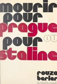 Rouza Berler - Mourir pour Prague ou pour Staline.