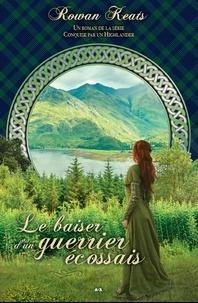 Rowan Keats - Conquise par un Highlander  : Le baiser d'un guerrier écossais.