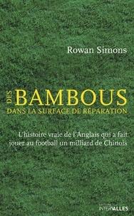 Rowan Simons - Des bambous dans la surface de réparation.