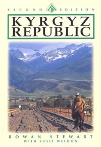 Rowan Stewart - Kyrgyz Republic - Kyrgyzstan: Heartland of Central Asia.