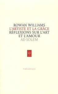 Rowan Williams - L'artiste et la grâce - Réflexions sur l'art et l'amour.