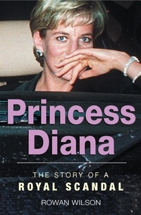 Rowan Wilson - World Famous Royal Scandals: Princess Diana.