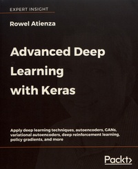Rowel Atienza - Advanced Deep Learning with Keras - Apply deep learning techniques, autoencoders, GANs, variational autoencoders, deep reinforcement learning, policy gradients, and more.