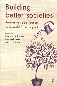 Rowland Atkinson et Lisa Mckenzie - Building Better Societies - Promoting social justice in a world falling apart.