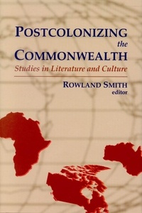 Rowland Smith - Postcolonizing the Commonwealth - Studies in Literature and Culture.