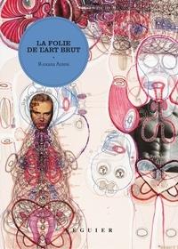 Roxana Azimi - La folie de l'art brut.