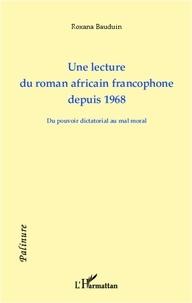 Roxana Bauduin - Une lecture du roman africain francophone depuis 1968 - Du pouvoir dictatorial au mal moral.