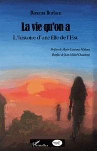 Roxana Burlacu - La vie qu'on a - L'histoire d'une fille de l'Est.