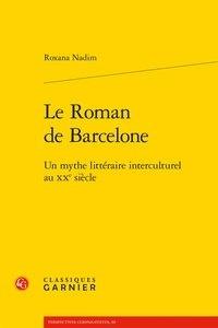 Roxana Nadim - Le Roman de Barcelone - Un mythe littéraire interculturel au XXe siècle.