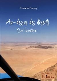 Roxane Dupuy - Au-dessus des déserts - Oser l'aventure….