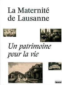 Roxane Fuschetto - La maternité de Lausanne - Un patrimoine pour la vie.