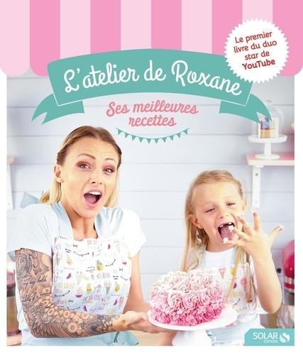 L'atelier de Roxane. Ses meilleures recettes