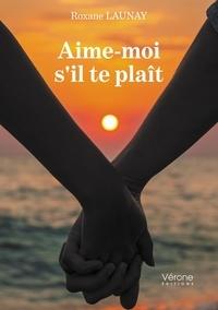 Roxane Launay - Aime-moi s'il te plaît.