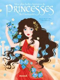 Roxane Marie Galliez et Cathy Delanssay - Mes plus belles histoires de princesses de l'Antiquite.