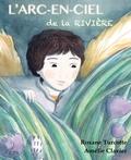 Roxane Turcotte et Amélie Clavier - L'arc-en-ciel de la rivière.