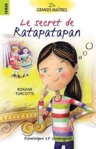 Roxane Turcotte et Catherine Petit - Le secret de Ratapatapan.