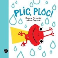 Roxane Turcotte et Castanié Julien - Plic, Ploc!.