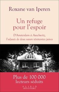 Roxane Van Iperen - Un refuge pour l'espoir - D'Amsterdam à Auschwitz, l'odyssée de deux soeurs résistantes juives.