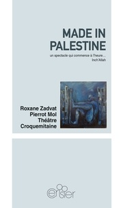 Roxane Zadvat et Pierrot Mol - Made in Palestine - Un spectacle qui commence à l'heure... Inch'Allah.