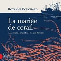Roxanne Bouchard et Paul Doucet - Enquêteur Moralès  : La mariée de corail - La deuxième enquête de Joaquin Moralès.