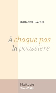 Roxanne Lajoie - À chaque pas la poussière.