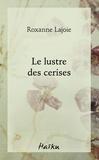 Roxanne Lajoie - Le lustre des cerises.