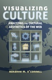 Roxanne m. O'connell - Visualizing Culture - Analyzing the Cultural Aesthetics of the Web.